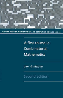 A First Course in Combinatorial Mathematics - Oxford Applied Mathematics and Computing Science Series (Paperback)