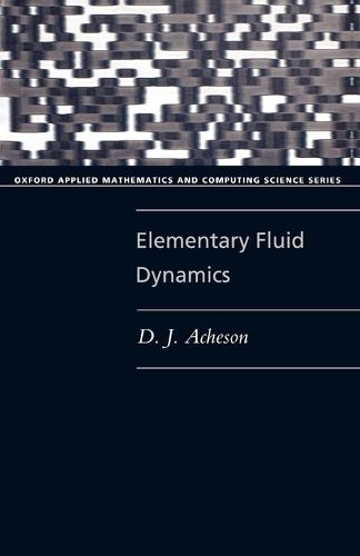 Elementary Fluid Dynamics - Oxford Applied Mathematics and Computing Science Series (Paperback)