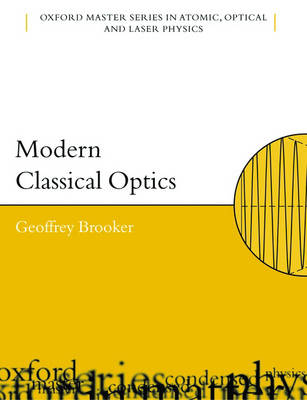 Modern Classical Optics - Oxford Master Series in Physics 8 (Paperback)