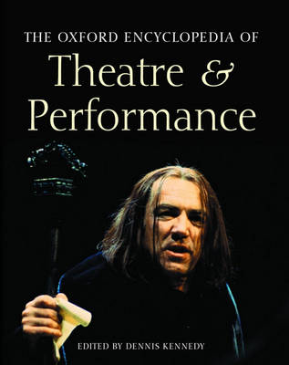 The Oxford Encyclopedia of Theatre and Performance: Print and e-reference editions available