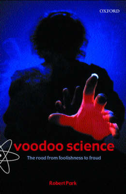 Voodoo Science: The Road from Foolishness to Fraud (Paperback)