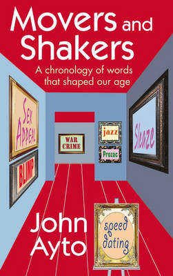 Movers and Shakers: A Chronology of Words That Shaped Our Age (Hardback)