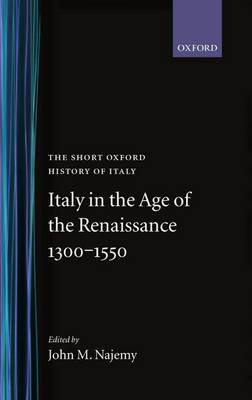 Italy in the Age of the Renaissance: 1300-1550 - Short Oxford History of Italy (Hardback)