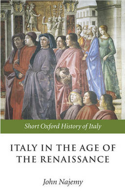 Italy in the Age of the Renaissance: 1300-1550 - Short Oxford History of Italy (Paperback)