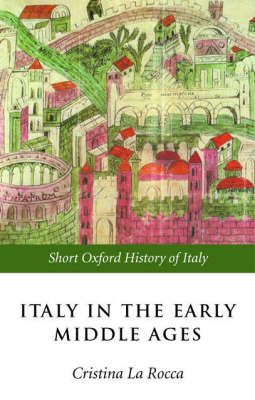 Italy in the Early Middle Ages: 476-1000 - Short Oxford History of Italy (Paperback)