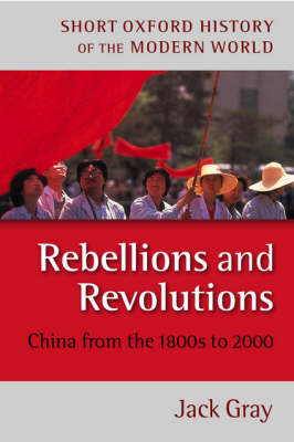 Rebellions and Revolutions: China from the 1880s to 2000 - Short Oxford History of the Modern World (Paperback)