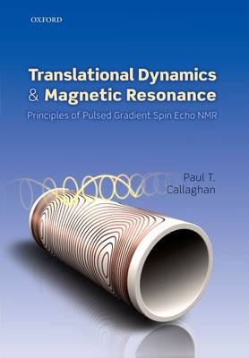 Translational Dynamics and Magnetic Resonance: Principles of Pulsed Gradient Spin Echo NMR (Paperback)