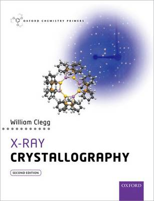 X-Ray Crystallography - Oxford Chemistry Primers (Paperback)