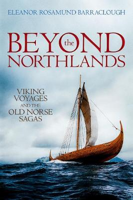 Beyond the Northlands: Viking Voyages and the Old Norse Sagas (Paperback)
