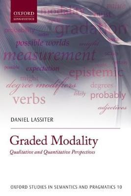 Graded Modality: Qualitative and Quantitative Perspectives - Oxford Studies in Semantics and Pragmatics (Paperback)
