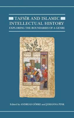 Tafsir and Islamic Intellectual History: Exploring the Boundaries of a Genre - Qur'anic Studies Series (Hardback)