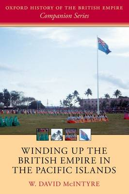 Winding up the British Empire in the Pacific Islands - Oxford History of the British Empire Companion Series (Hardback)