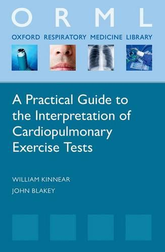 A Practical Guide to the Interpretation of Cardiopulmonary Exercise Tests - Oxford Respiratory Medicine Library (Paperback)
