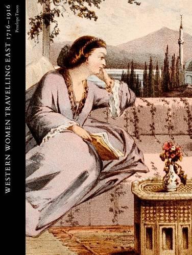 Western Women Travelling East 1716-1916 - Studies in the Arcadian Library 10 (Hardback)