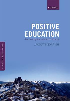 Positive Education: The Geelong Grammar School Journey - Oxford Positive Psychology Series (Paperback)