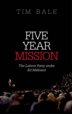 Five Year Mission: The Labour Party under Ed Miliband (Paperback)