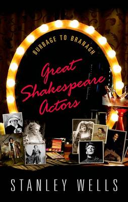Great Shakespeare Actors: Burbage to Branagh (Hardback)