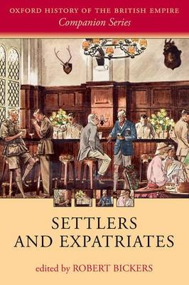 Settlers and Expatriates: Britons over the Seas - Oxford History of the British Empire Companion Series (Paperback)