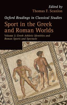 Sport in the Greek and Roman Worlds: Volume 2: Greek Athletic Identities and Roman Sports and Spectacle - Oxford Readings in Classical Studies (Paperback)