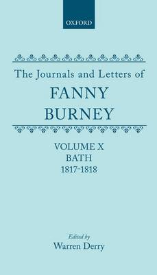 The Journals and Letters of Fanny Burney (Madame D'Arblay): Volume X; Bath 1817-1818: Letters 1086-1179 - The Journals and Letters of Fanny Burney (Madame D'Arblay) (Hardback)