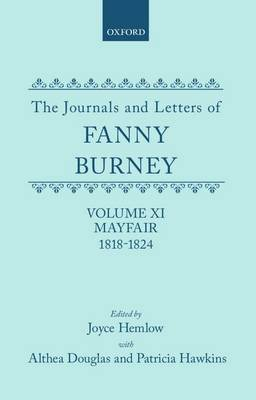 The Journals and Letters of Fanny Burney (Madame D'Arblay): Volume XI: Mayfair 1818-1824: Letters 1180-1354 - The Journals and Letters of Fanny Burney (Madame D'Arblay) (Hardback)