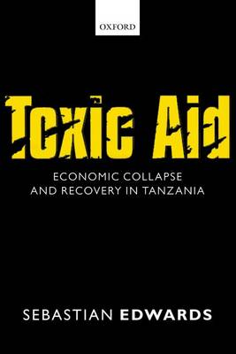 Toxic Aid: Economic Collapse and Recovery in Tanzania (Hardback)