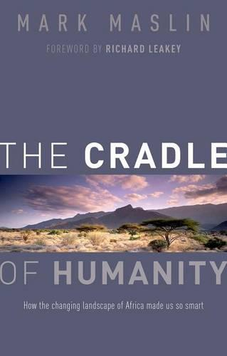 The Cradle of Humanity: How the changing landscape of Africa made us so smart (Hardback)