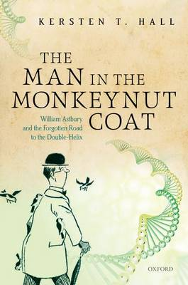 The Man in the Monkeynut Coat: William Astbury and the Forgotten Road to the Double-Helix (Hardback)