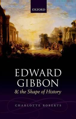 Edward Gibbon and the Shape of History (Hardback)