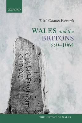 Wales and the Britons, 350-1064 - History of Wales (Paperback)