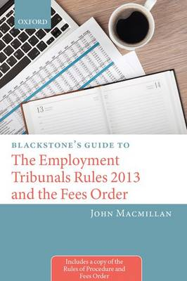 Blackstone's Guide to the Employment Tribunals Rules 2013 and the Fees Order - Blackstone's Guides (Paperback)