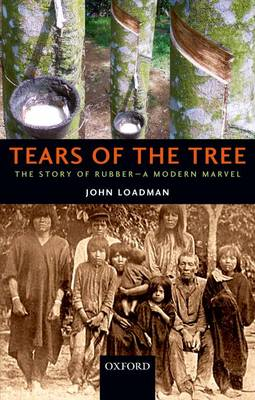 Tears of the Tree: The Story of Rubber - A Modern Marvel (Paperback)