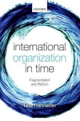 International Organization in Time: Fragmentation and Reform (Hardback)