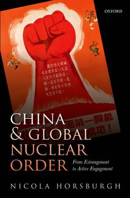 China and Global Nuclear Order: From Estrangement to Active Engagement (Hardback)