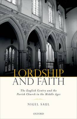 Lordship and Faith: The English Gentry and the Parish Church in the Middle Ages (Hardback)