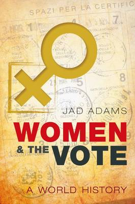 Women and the Vote: A World History (Hardback)