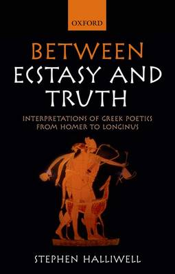 Between Ecstasy and Truth: Interpretations of Greek Poetics from Homer to Longinus (Paperback)