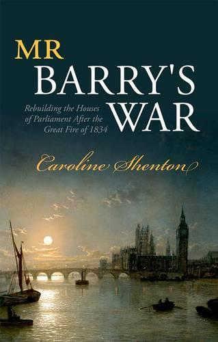 Mr Barry's War: Rebuilding the Houses of Parliament after the Great Fire of 1834 (Hardback)