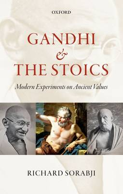 Gandhi and the Stoics: Modern Experiments on Ancient Values (Paperback)