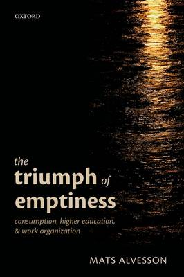 The Triumph of Emptiness: Consumption, Higher Education, and Work Organization (Paperback)