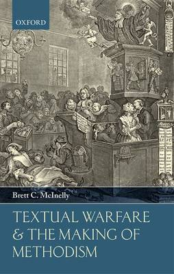 Textual Warfare and the Making of Methodism (Hardback)