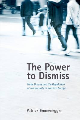 The Power to Dismiss: Trade Unions and the Regulation of Job Security in Western Europe (Hardback)
