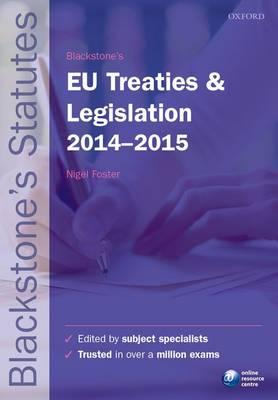 Blackstone's EU Treaties & Legislation 2014-2015 - Blackstone's Statute Series (Paperback)