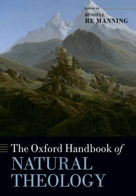 The Oxford Handbook of Natural Theology - Oxford Handbooks (Paperback)