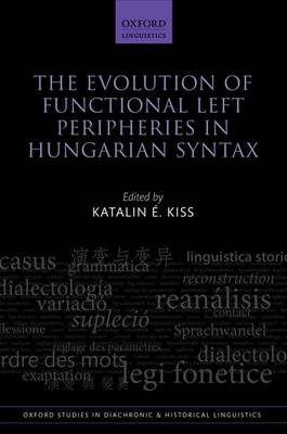 The Evolution of Functional Left Peripheries in Hungarian Syntax - Oxford Studies in Diachronic and Historical Linguistics 11 (Hardback)