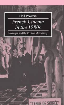 French Cinema in the 1980s: Nostalgia and the Crisis of Masculinity (Hardback)
