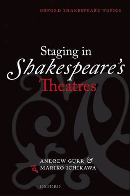 Staging in Shakespeare's Theatres - Oxford Shakespeare Topics (Paperback)