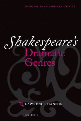 Shakespeare's Dramatic Genres - Oxford Shakespeare Topics (Paperback)