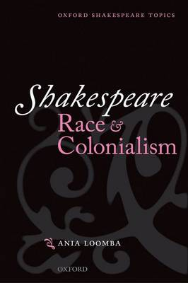 Shakespeare, Race, and Colonialism - Oxford Shakespeare Topics (Paperback)