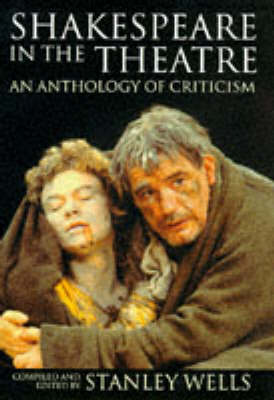 Shakespeare in the Theatre: An Anthology of Criticism - Oxford Shakespeare Topics (Hardback)
